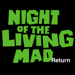 Night of the Living Mad Return